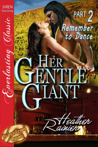 Her Gentle Giant, Part 2: Remember to Dance (Divine Creek Ranch #2.5)