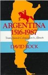 Argentina, 1516-1987: From Spanish Colonization to Alphonsín. (Updated)