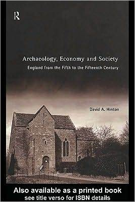 Archaeology, Economy and Society: England from the Fifth to the Fifteenth Century