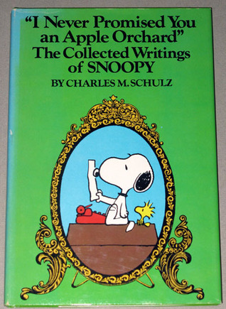 I Never Promised You an Apple Orchard: The Collected Writings of Snoopy Charles M. Schulz