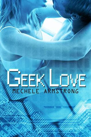 Geek Love by Mechele Armstrong