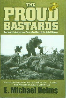 The Proud Bastards: One Marine's Journey from Paris Island Through the Hell of Vietnam