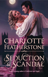 Seduction &amp; Scandal by Charlotte Featherstone