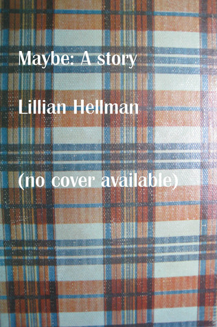 Maybe by Lillian Hellman