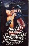 The Last Highwayman by Katherine O'Neal