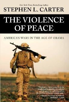The Violence of Peace by Stephen L. Carter
