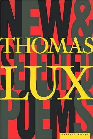 New and Selected Poems of Thomas Lux, 1975 - 1995 by Thomas Lux