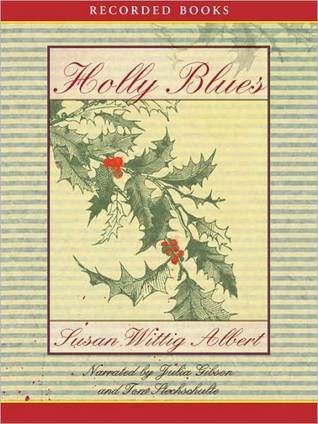 Holly Blues: China Bayles Mystery Series, Book 18