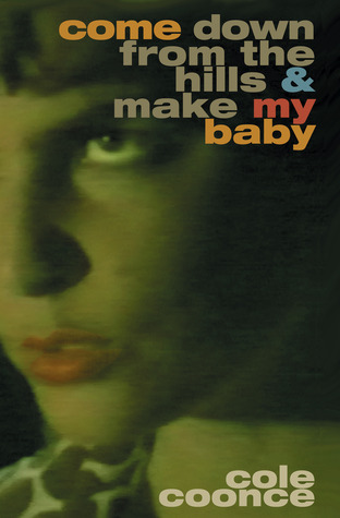 Come Down from the Hills and Make My Baby by Cole Coonce