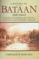 A History of Bataan (1587-1900): Scanning Its Geographic, Social, Political and Economic Terrain