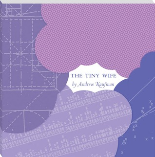 The Tiny Wife by Andrew Kaufman