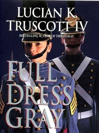 Full Dress Gray by Lucian K. Truscott IV