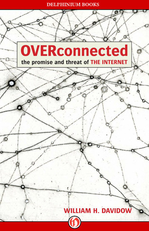 Overconnected: The Promise and Threat of the Internet