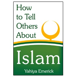 Free Download How To Tell Others About Islam by Yahiya Emerick PDF