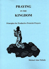 Praying in the Kingdom: Principles for Productive Preterist Prayers