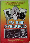 Less Than Conquerors: How Evangelicals Entered the Twentieth Century