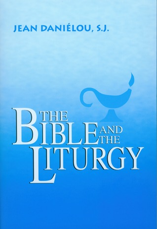 The Bible and the Liturgy by Jean Daniélou