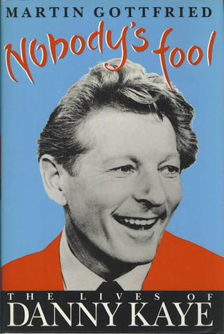 Nobody's Fool: The Lives of Danny Kaye