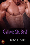 Call Me Sir, Boy! by Kim Dare