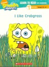 I Like Crabgrass (Learn to Read with SpongeBob, Level 2, #2)