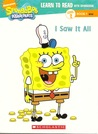 I Saw It All (Learn to Read with SpongeBob, Level 2, #7)