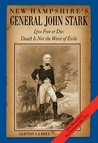 New Hampshire's General John Stark - Live Free or Die: Death Is Not the Worst of Evils