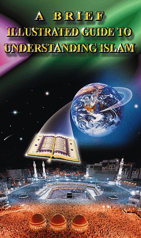 A Brief Illustrated Guide to Understanding Islam by I.A. Ibrahim