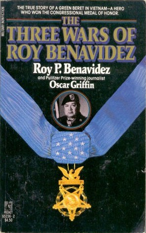 The Three Wars of Roy Benavidez by Roy P. Benavidez