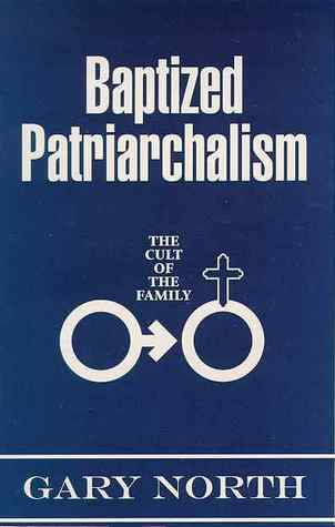 Baptized Patriarchalism by Gary North