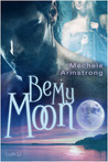 Be My Moon by Mechele Armstrong