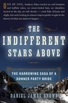 The Indifferent Stars Above by Daniel James Brown