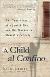 A Child Al Confino: The True Story of a Jewish Boy and His Mother in Mussolini's Italy
