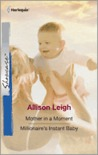 Mother in a Moment/Millionaire's Instant Baby by Allison Leigh