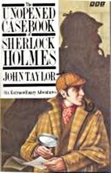 The Unopened Casebook of Sherlock Homes by John Taylor