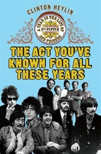 The Act You've Known For All These Years by Clinton Heylin