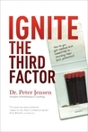 Ignite The Third Factor: Lessons From A Lifetime Of Working With Olympic Athletes, Coaches And Business Leaders