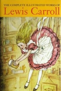 The Complete Illustrated Works of Lewis Carroll by Lewis Carroll