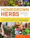 Homegrown Herbs: A Complete Guide to Growing, Using & Enjoying More Than 100 Herbs