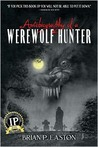 Autobiography of a Werewolf Hunter (Autobiography of a Werewolf Hunter Book 1)