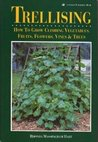 Trellising: How to Grow Climbing Vegetables, Fruits, Flowers, Vines & Trees