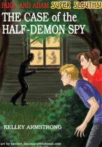 The Case of the Half-Demon Spy by Kelley Armstrong