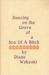 Dancing on the Grave of a Son of a Bitch by Diane Wakoski