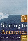 Skating to Antarctica: A Journey to the End of the World