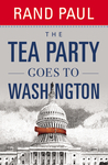 The Tea Party Goes to Washington by Rand Paul
