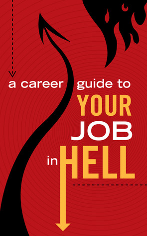 A Career Guide to Your Job In Hell by Scott S. Phillips