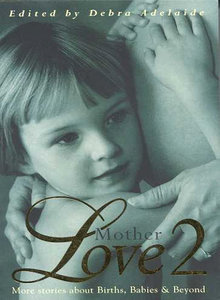 Motherlove 2: More Stories about Births, Babies & Beyond