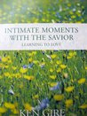 Intimate Moments with the Savior: Learning to Love (Moments with the Savior) (Moments with the Savior Series)