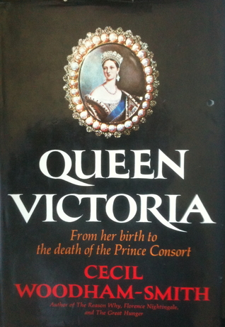 Queen Victoria, From her Birth to the Death of the Prince Con... by Cecil Woodham-Smith