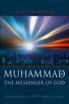 The Messenger of God Muhammad: An Analysis of the Prophet's Life
