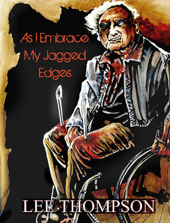 As I Embrace My Jagged Edges by Lee  Thompson